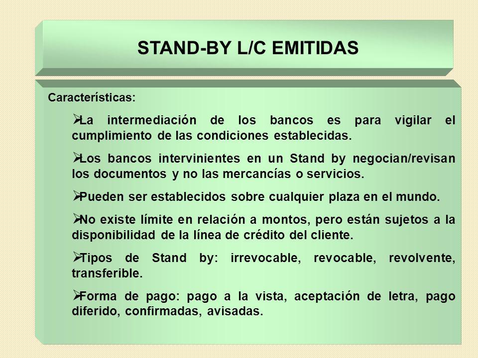 STAND-BY L/C EMITIDAS Características: La intermediación de los bancos es para vigilar el cumplimiento de las condiciones establecidas.