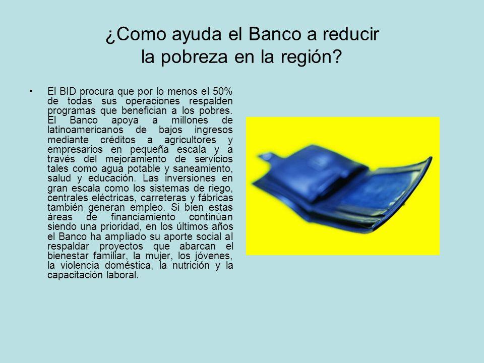 ¿Como ayuda el Banco a reducir la pobreza en la región