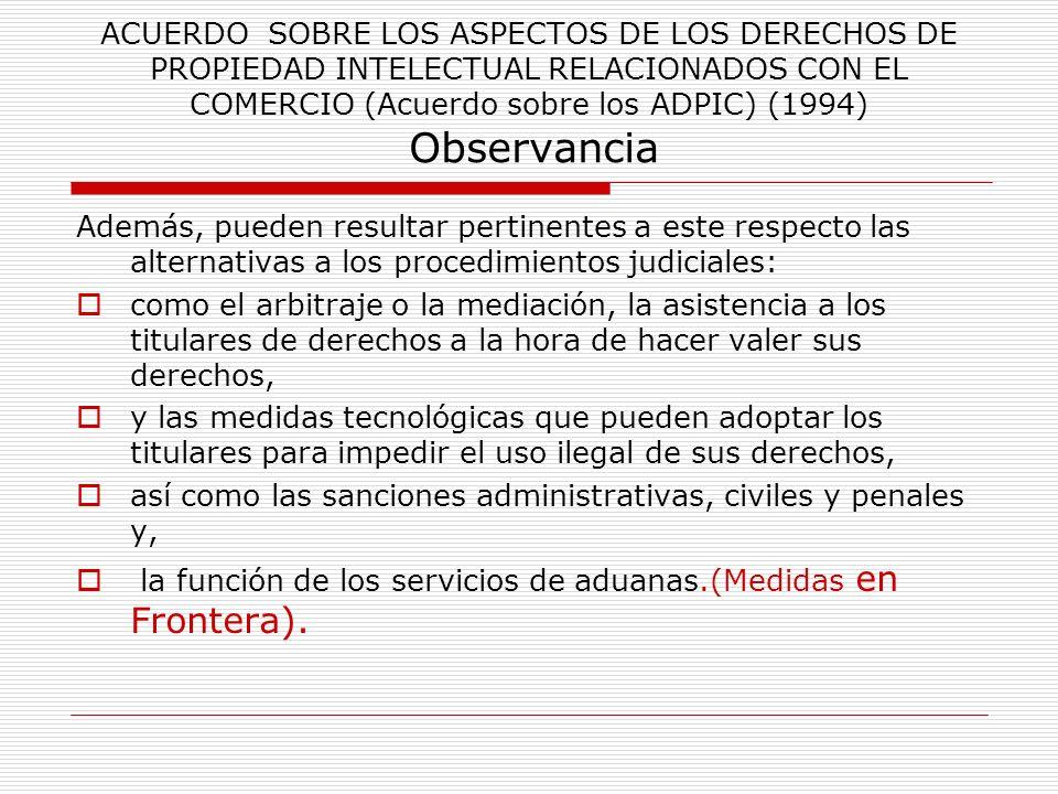 ACUERDO SOBRE LOS ASPECTOS DE LOS DERECHOS DE PROPIEDAD INTELECTUAL RELACIONADOS CON EL COMERCIO (Acuerdo sobre los ADPIC) (1994) Observancia