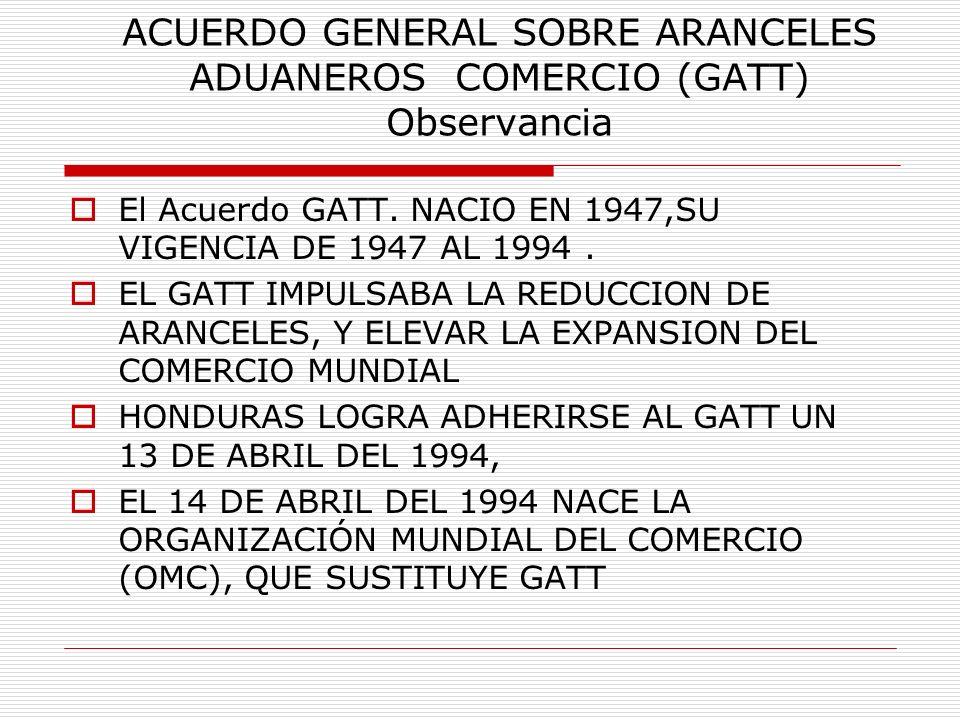 ACUERDO GENERAL SOBRE ARANCELES ADUANEROS COMERCIO (GATT) Observancia