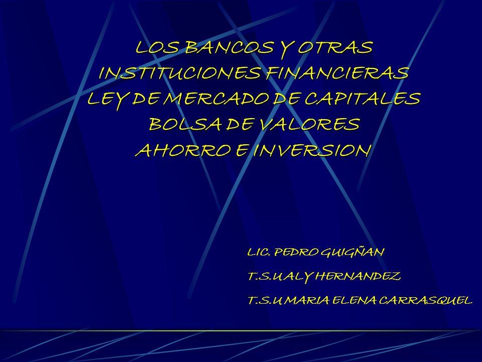 LOS BANCOS Y OTRAS INSTITUCIONES FINANCIERAS LEY DE MERCADO DE CAPITALES BOLSA DE VALORES