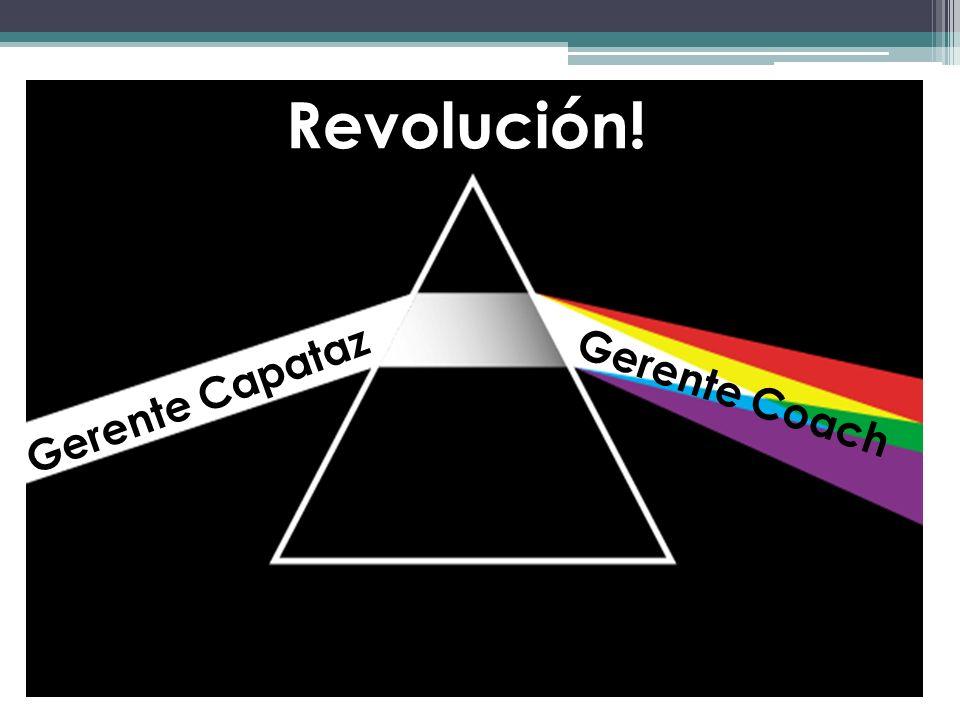 Revolución! Gerente Capataz Gerente Coach
