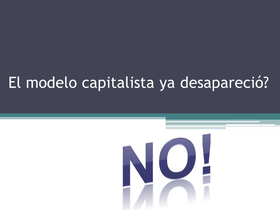El modelo capitalista ya desapareció