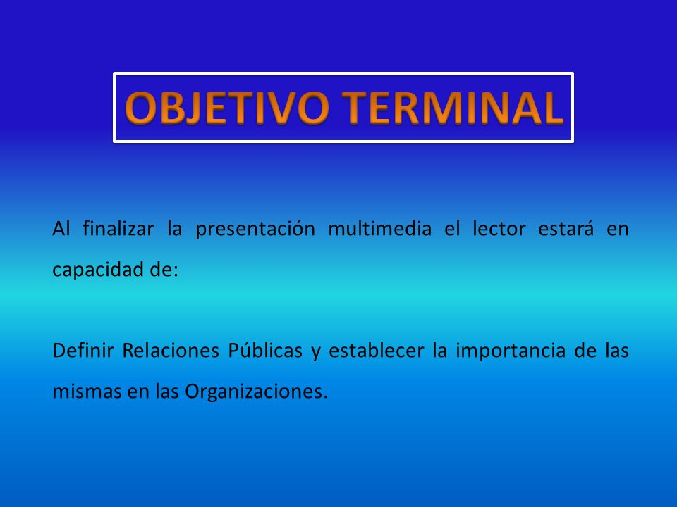 OBJETIVO TERMINALAl finalizar la presentación multimedia el lector estará en capacidad de: