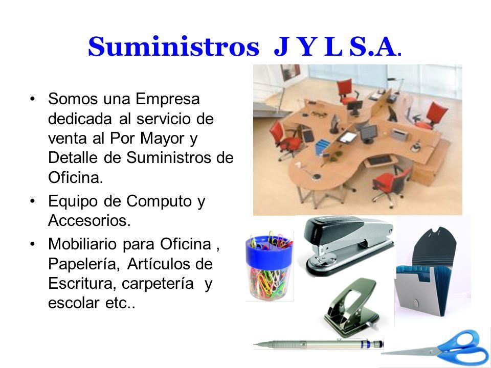 Suministros J Y L S.A.Somos una Empresa dedicada al servicio de venta al Por Mayor y Detalle de Suministros de Oficina.