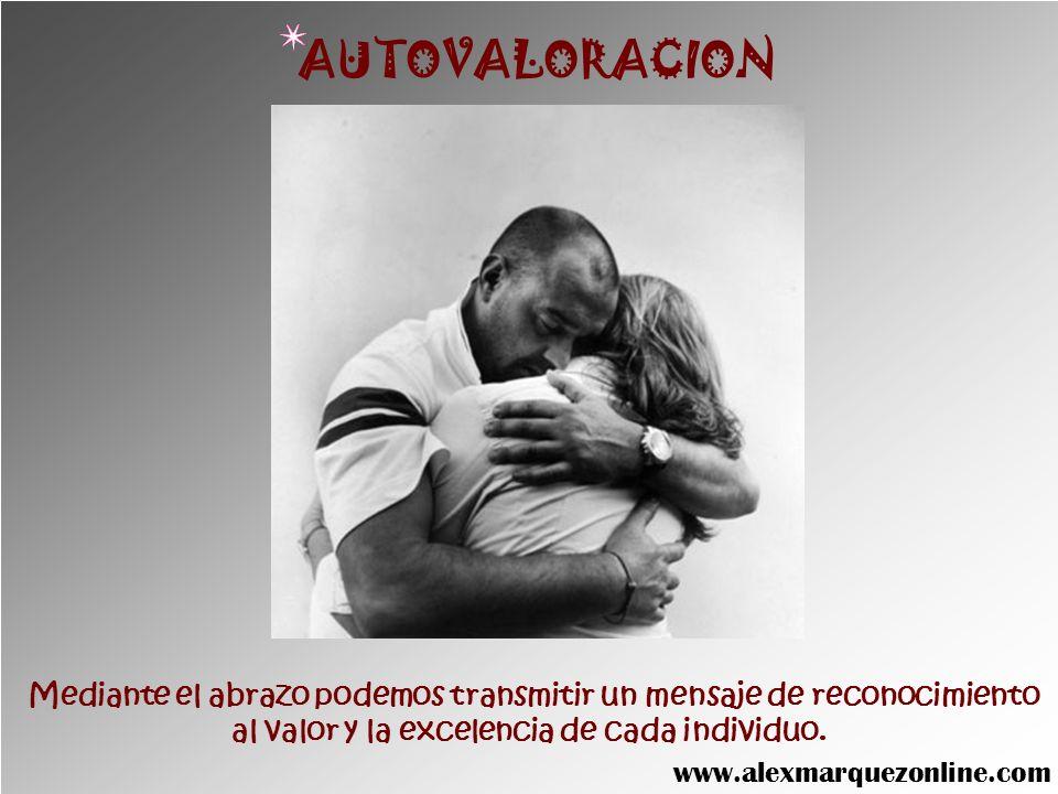 AUTOVALORACION Mediante el abrazo podemos transmitir un mensaje de reconocimiento. al valor y la excelencia de cada individuo.