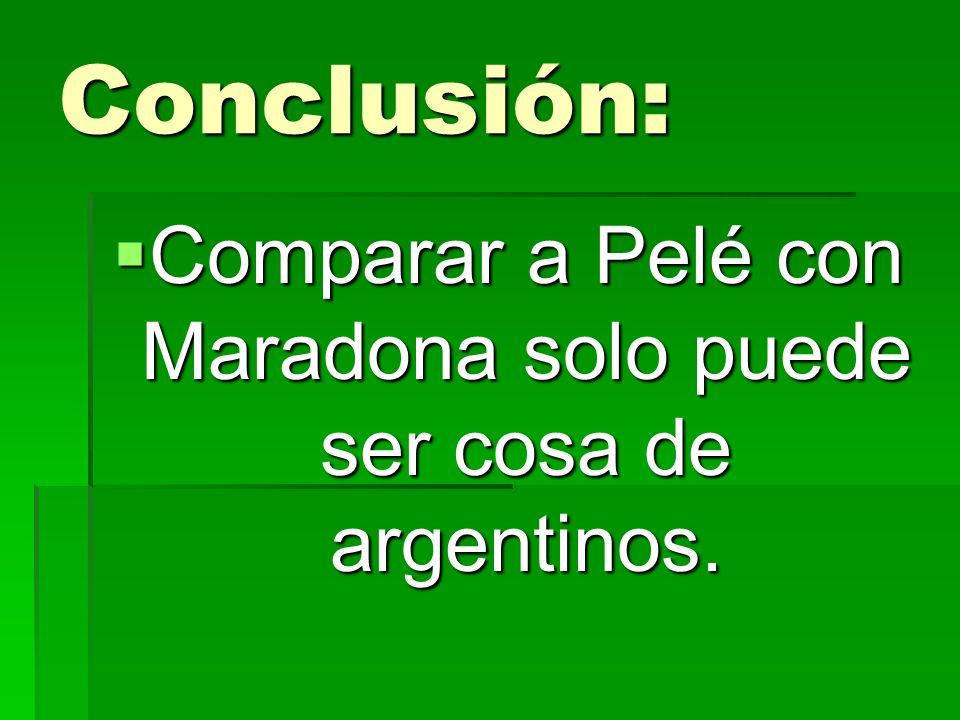 Comparar a Pelé con Maradona solo puede ser cosa de argentinos.