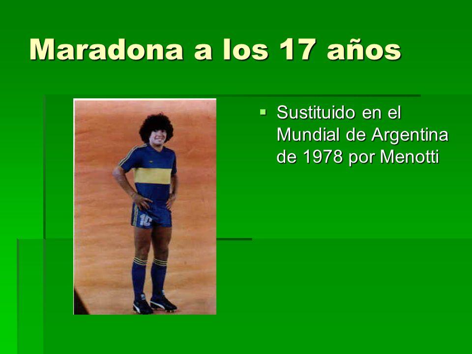 Maradona a los 17 años Sustituido en el Mundial de Argentina de 1978 por Menotti