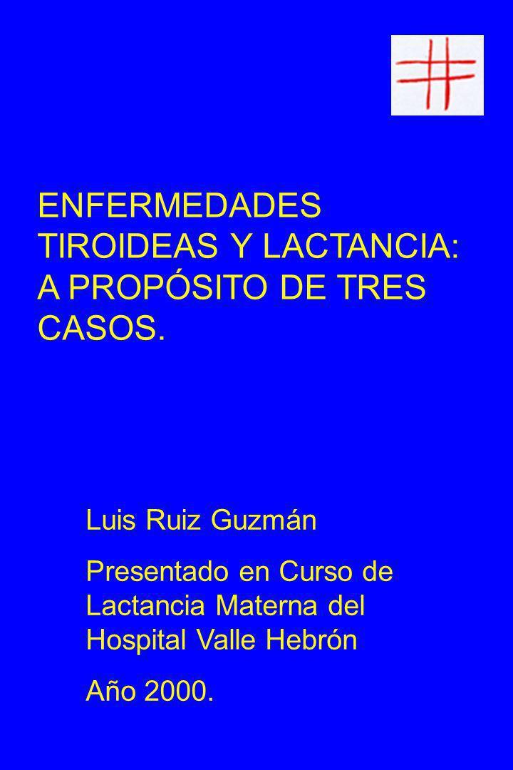 ENFERMEDADES TIROIDEAS Y LACTANCIA: A PROPÓSITO DE TRES CASOS.