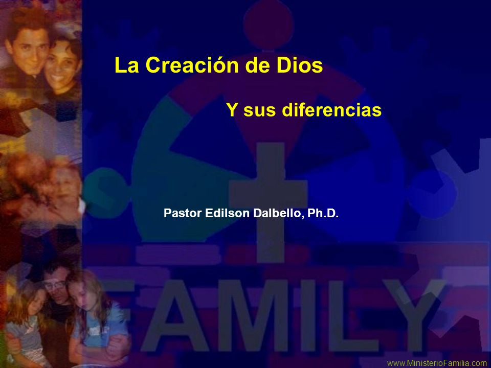 La Creación de Dios Y sus diferencias Pastor Edilson Dalbello, Ph.D.