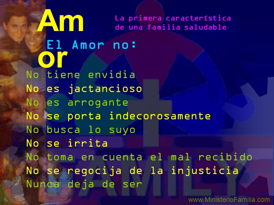 Amor El Amor no: No tiene envidia No es jactancioso No es arrogante
