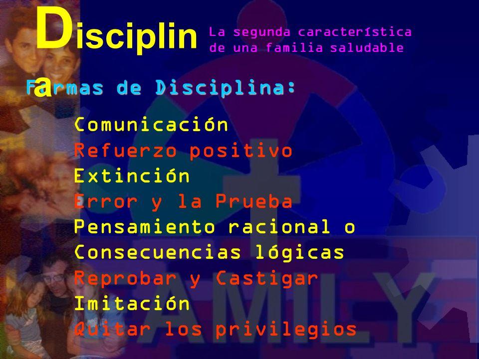 Disciplina Formas de Disciplina: Comunicación Refuerzo positivo