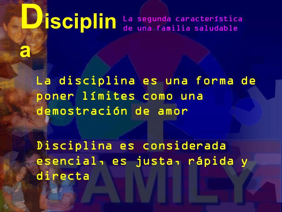 Disciplina La segunda característica. de una familia saludable. La disciplina es una forma de poner límites como una demostración de amor.