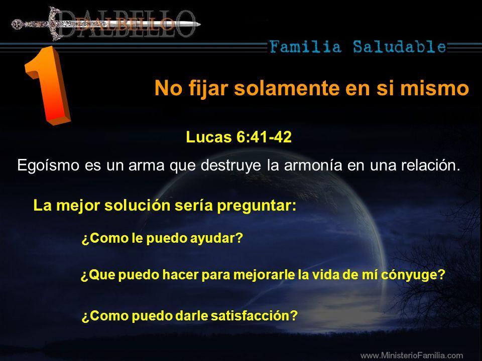 1 No fijar solamente en si mismo Lucas 6:41-42