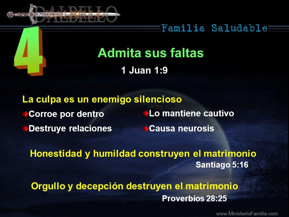 4 Admita sus faltas 1 Juan 1:9 La culpa es un enemigo silencioso