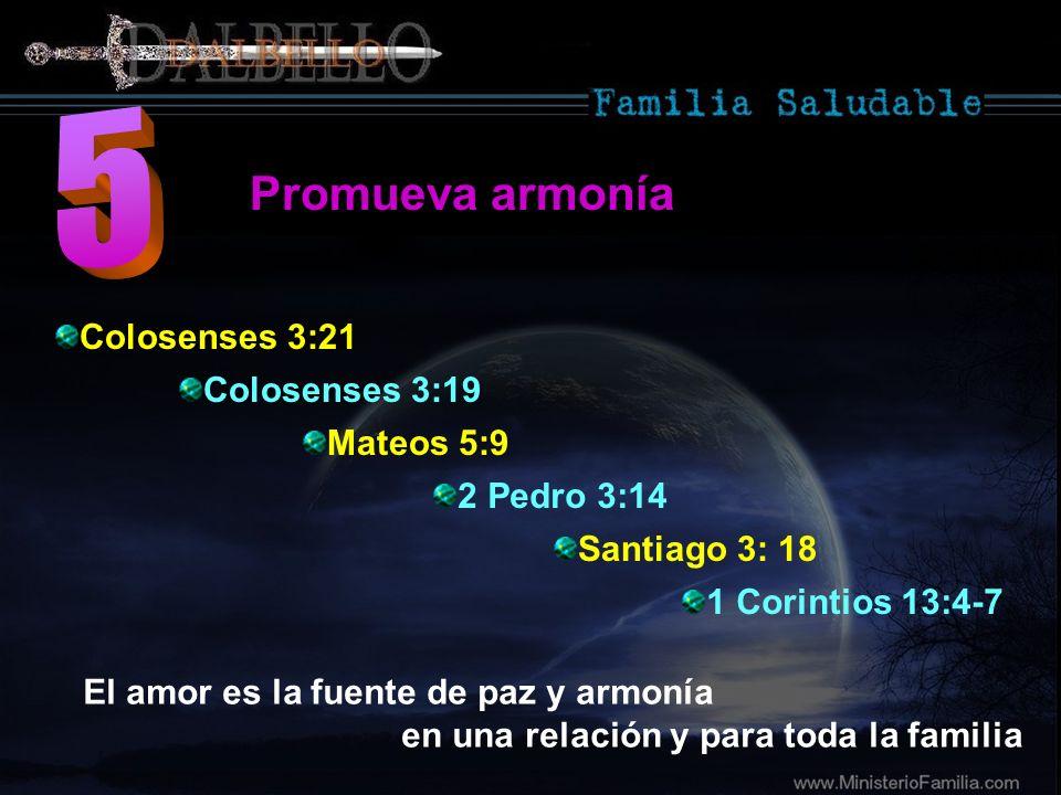 5 Promueva armonía Colosenses 3:21 Colosenses 3:19 Mateos 5:9