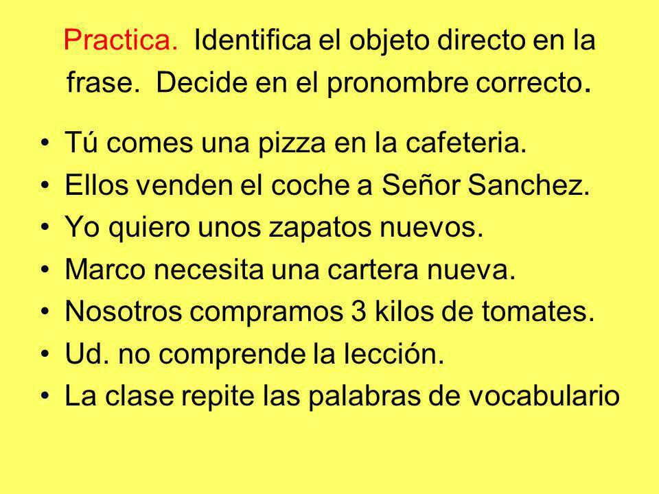 Practica. Identifica el objeto directo en la frase
