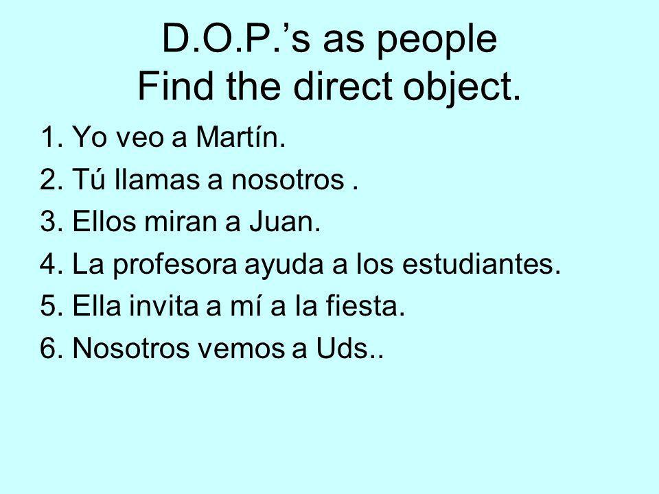D.O.P.'s as people Find the direct object.