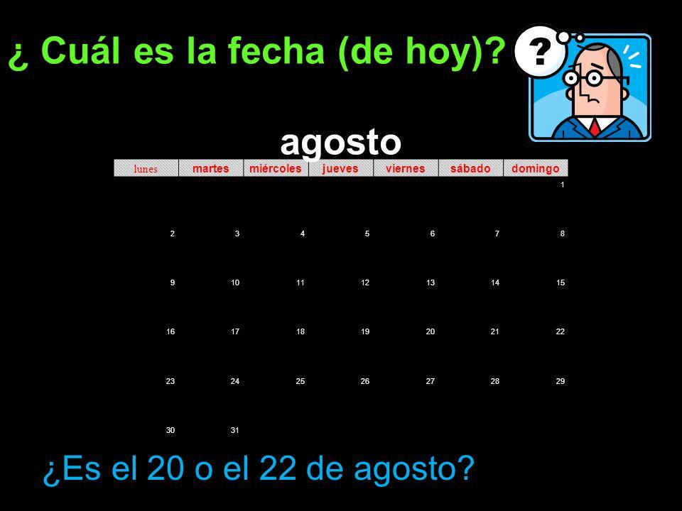 ¿ Cuál es la fecha (de hoy) agosto