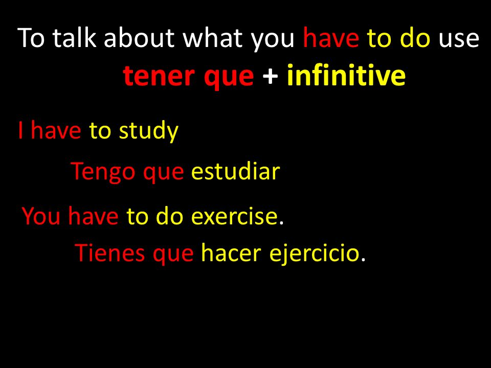 To talk about what you have to do use tener que + infinitive