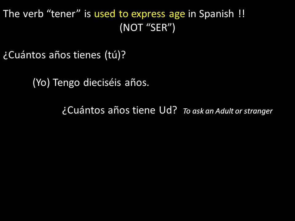 The verb tener is used to express age in Spanish !!