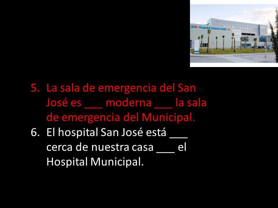 La sala de emergencia del San José es ___ moderna ___ la sala de emergencia del Municipal.