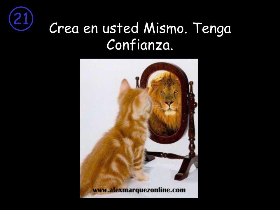 Crea en usted Mismo. Tenga Confianza.