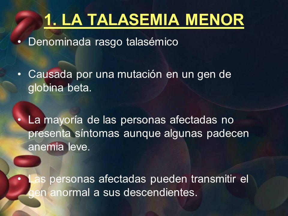 1. LA TALASEMIA MENOR Denominada rasgo talasémico