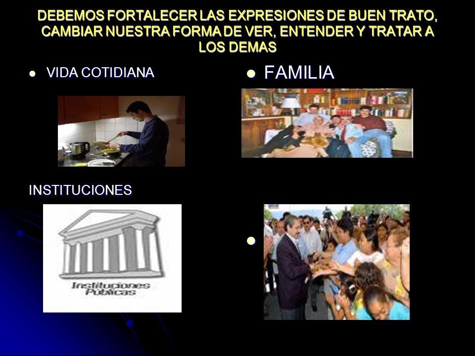 DEBEMOS FORTALECER LAS EXPRESIONES DE BUEN TRATO, CAMBIAR NUESTRA FORMA DE VER, ENTENDER Y TRATAR A LOS DEMAS