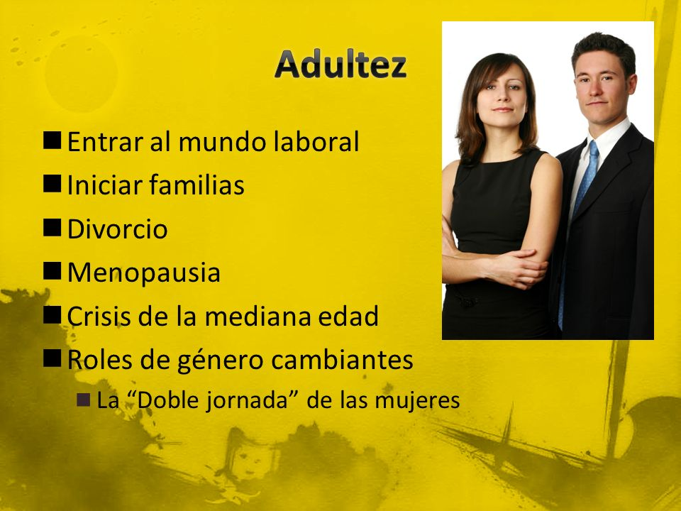 Adultez Entrar al mundo laboral Iniciar familias Divorcio Menopausia