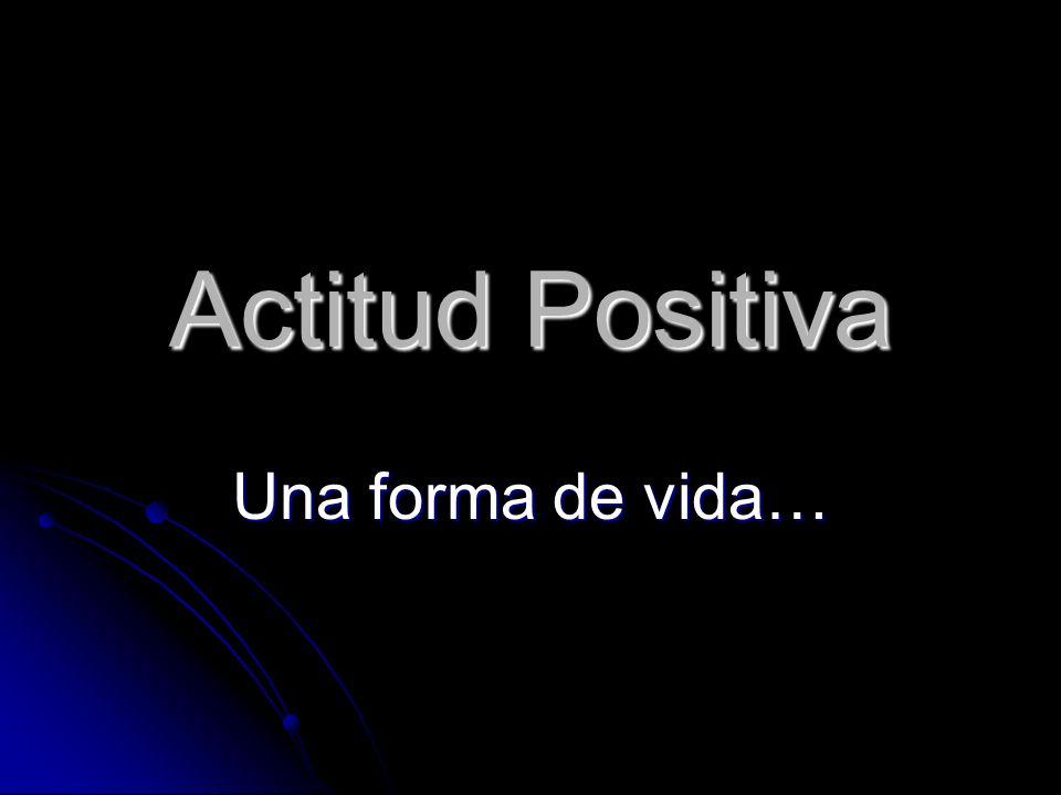 Actitud Positiva Una forma de vida…