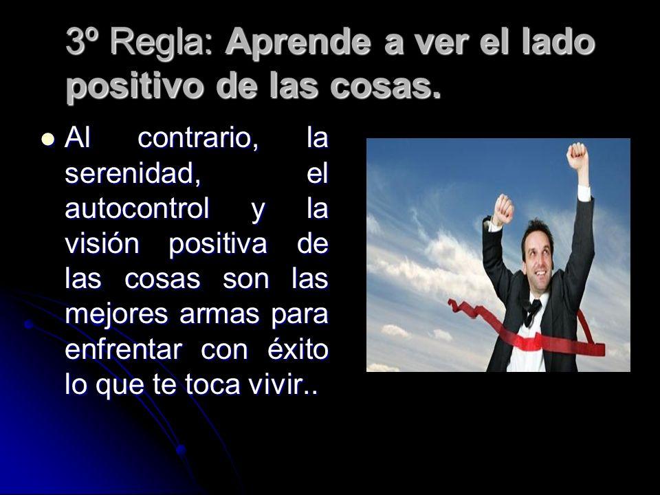 3º Regla: Aprende a ver el lado positivo de las cosas.