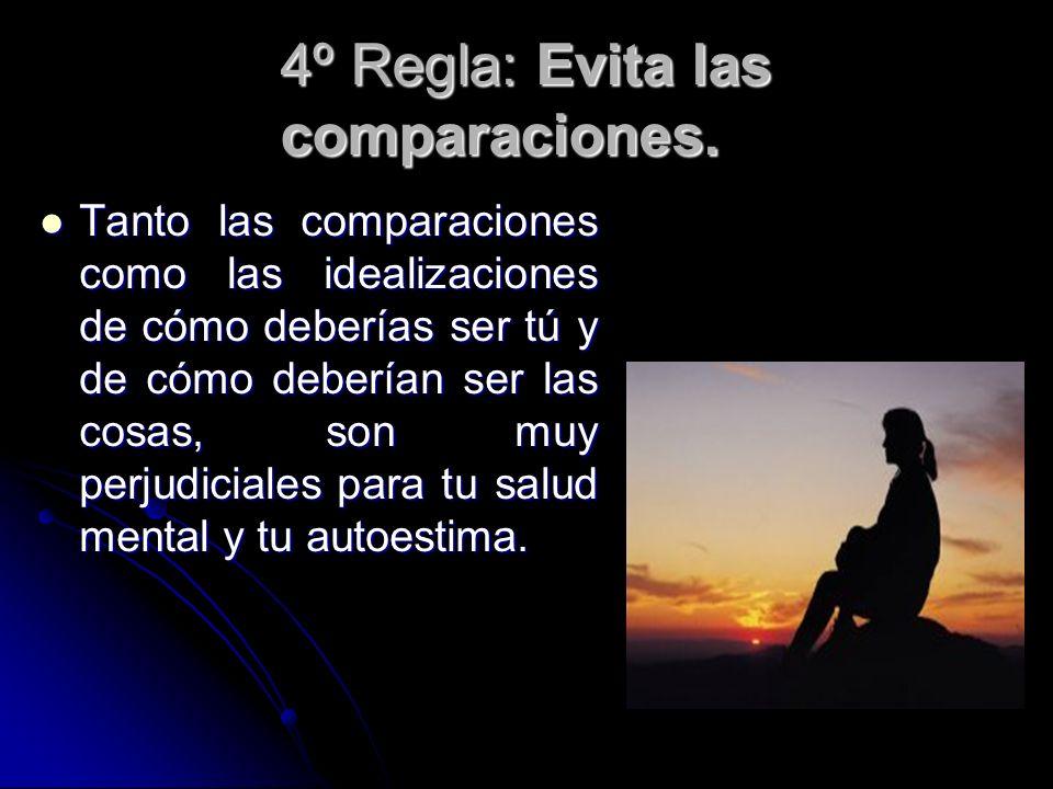 4º Regla: Evita las comparaciones.