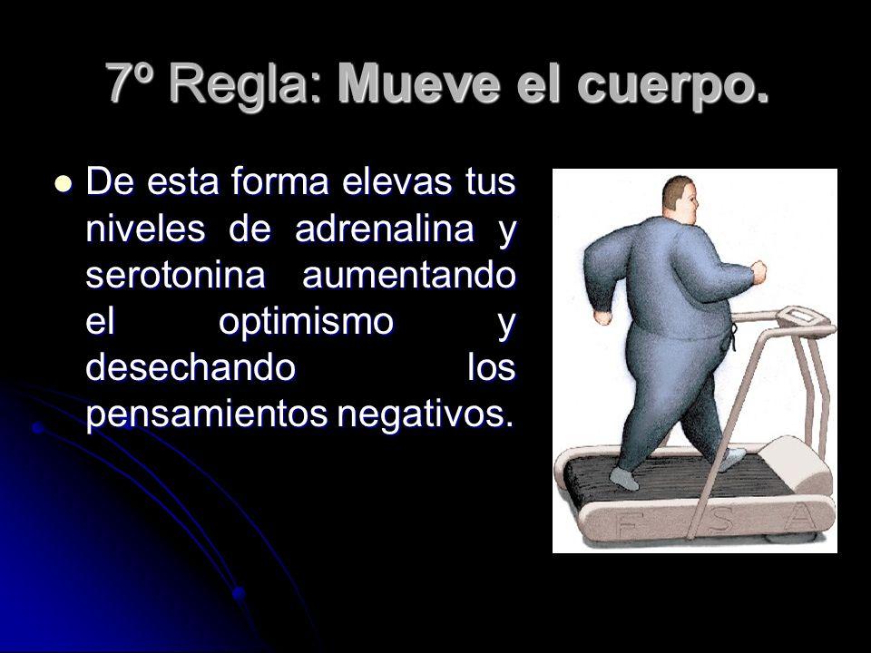 7º Regla: Mueve el cuerpo.