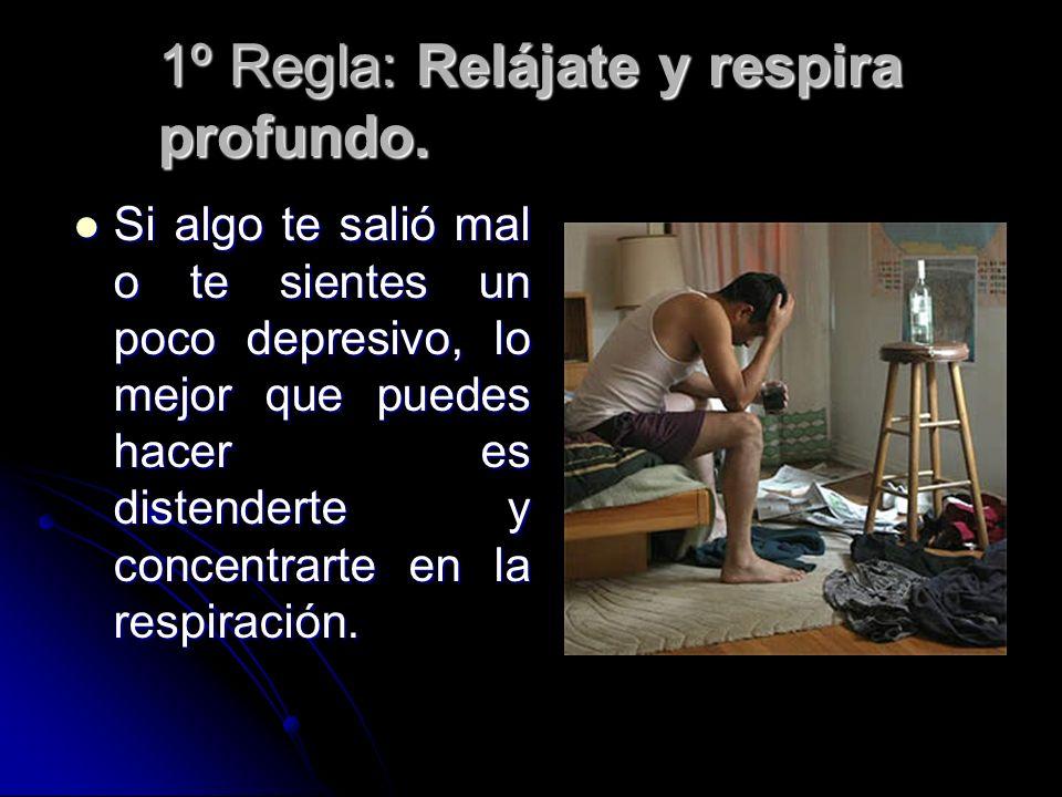 1º Regla: Relájate y respira profundo.