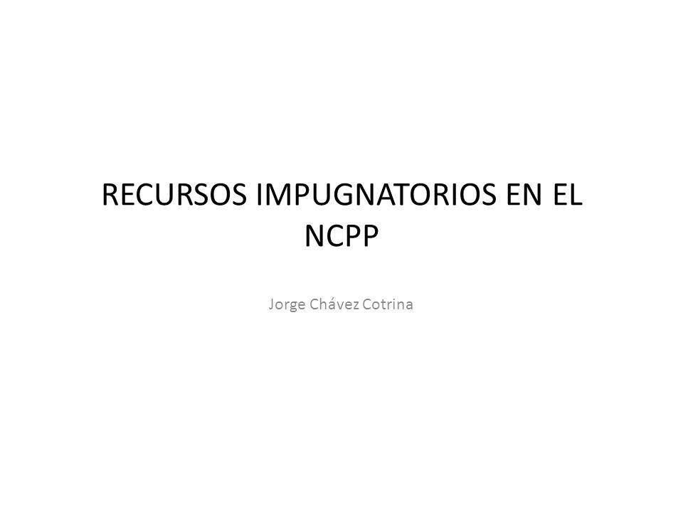 RECURSOS IMPUGNATORIOS EN EL NCPP
