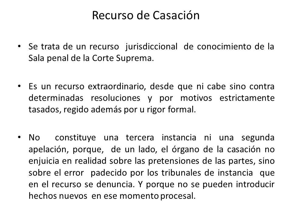 Recurso de Casación Se trata de un recurso jurisdiccional de conocimiento de la Sala penal de la Corte Suprema.
