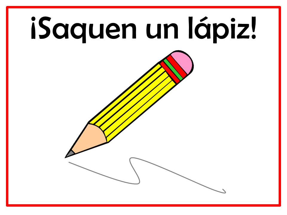 ¡Saquen un lápiz!