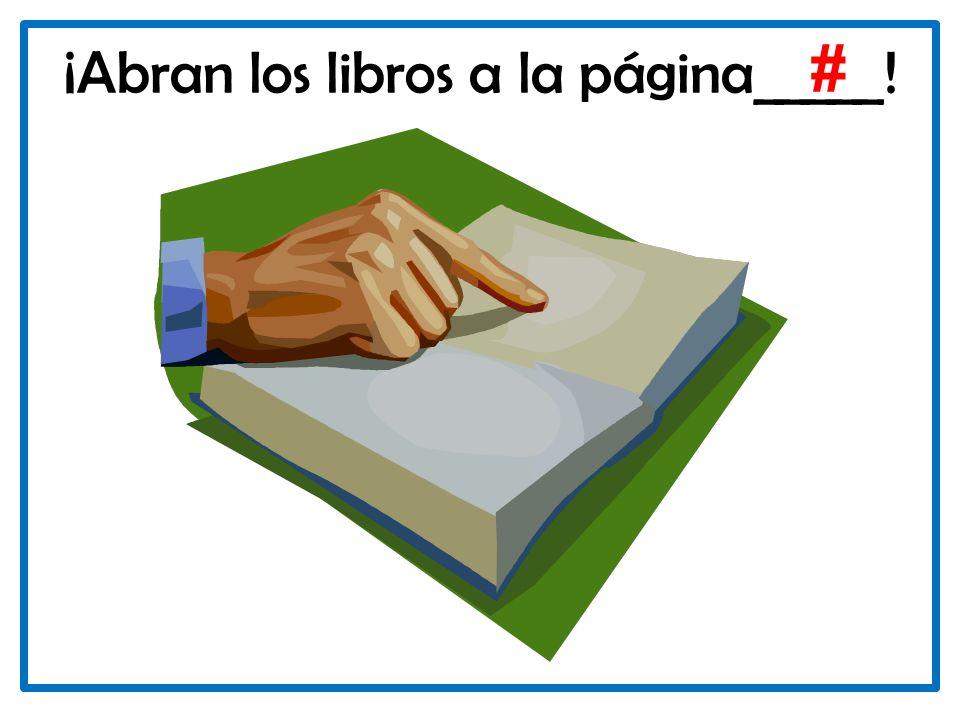 ¡Abran los libros a la página_____!