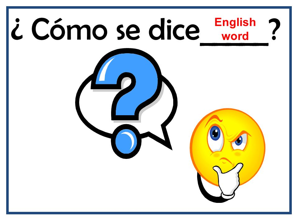 ¿ Cómo se dice_____ English word