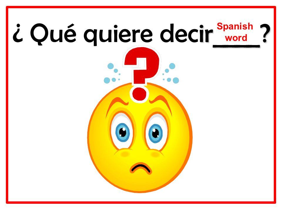 ¿ Qué quiere decir____ Spanish word