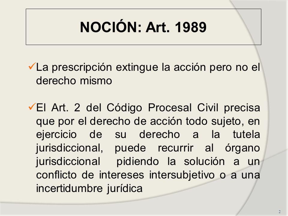 NOCIÓN: Art. 1989La prescripción extingue la acción pero no el derecho mismo.