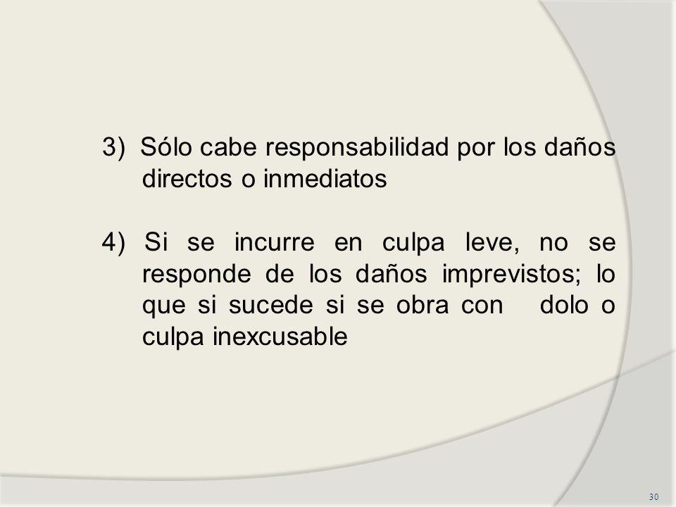 3) Sólo cabe responsabilidad por los daños directos o inmediatos