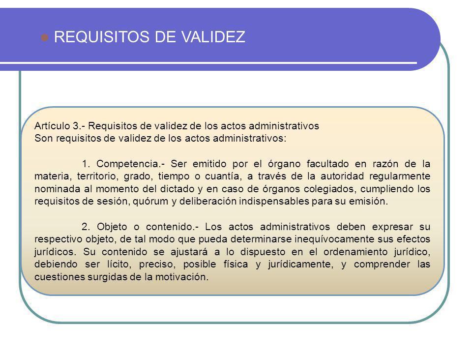 REQUISITOS DE VALIDEZ Artículo 3.- Requisitos de validez de los actos administrativos. Son requisitos de validez de los actos administrativos: