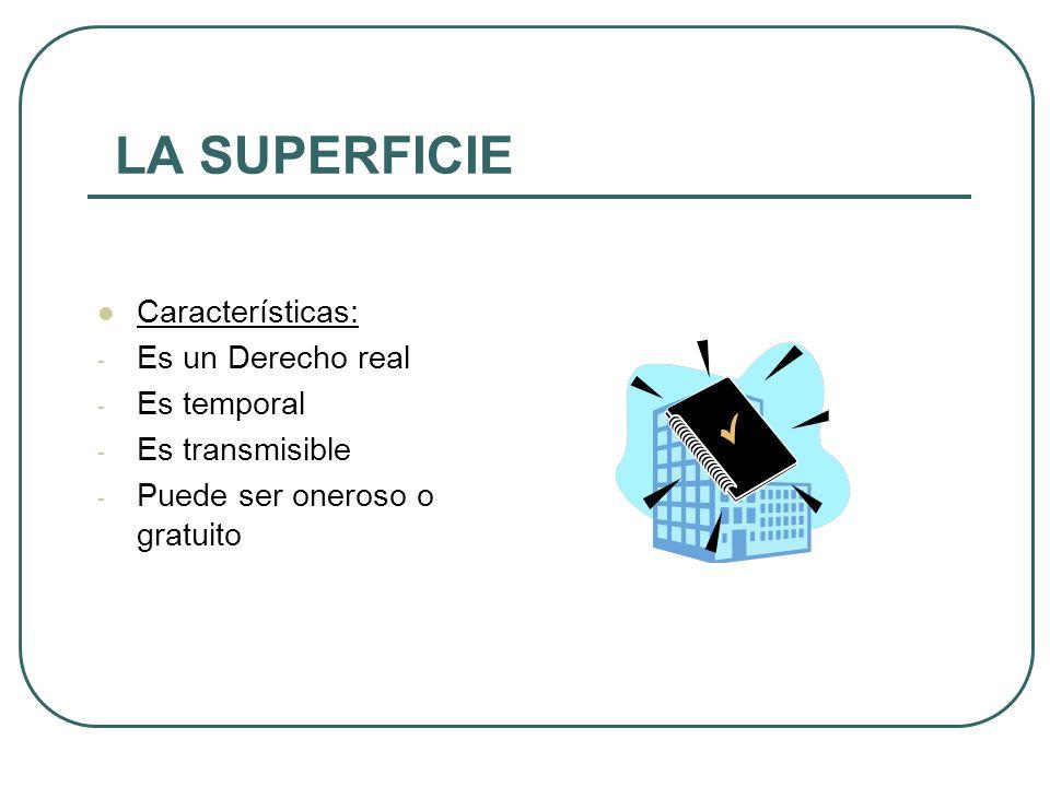 LA SUPERFICIE Características: Es un Derecho real Es temporal