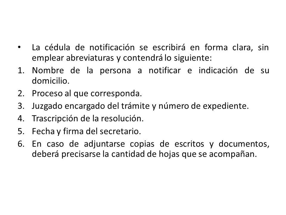 La cédula de notificación se escribirá en forma clara, sin emplear abreviaturas y contendrá lo siguiente: