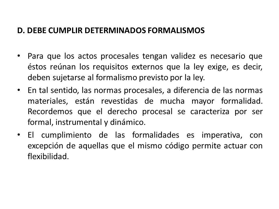 D. DEBE CUMPLIR DETERMINADOS FORMALISMOS