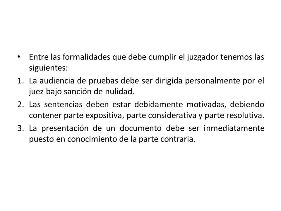 Entre las formalidades que debe cumplir el juzgador tenemos las siguientes: