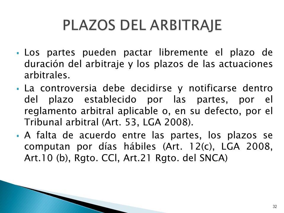 PLAZOS DEL ARBITRAJE Los partes pueden pactar libremente el plazo de duración del arbitraje y los plazos de las actuaciones arbitrales.