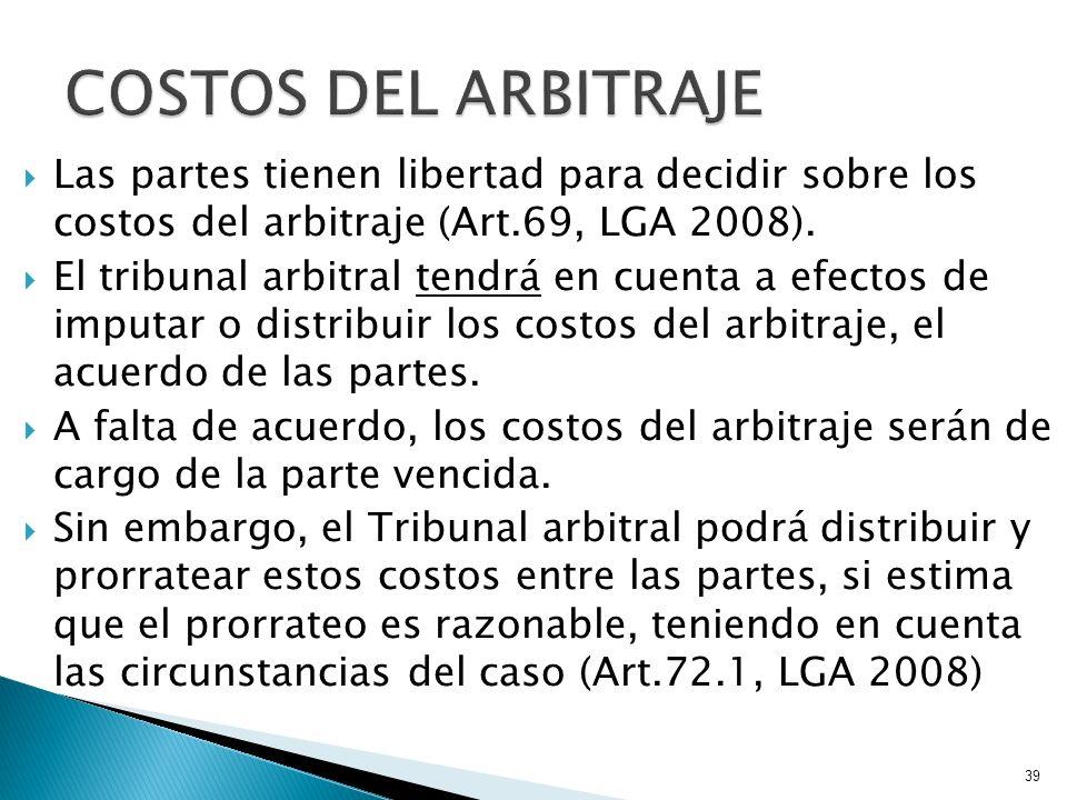 COSTOS DEL ARBITRAJE Las partes tienen libertad para decidir sobre los costos del arbitraje (Art.69, LGA 2008).